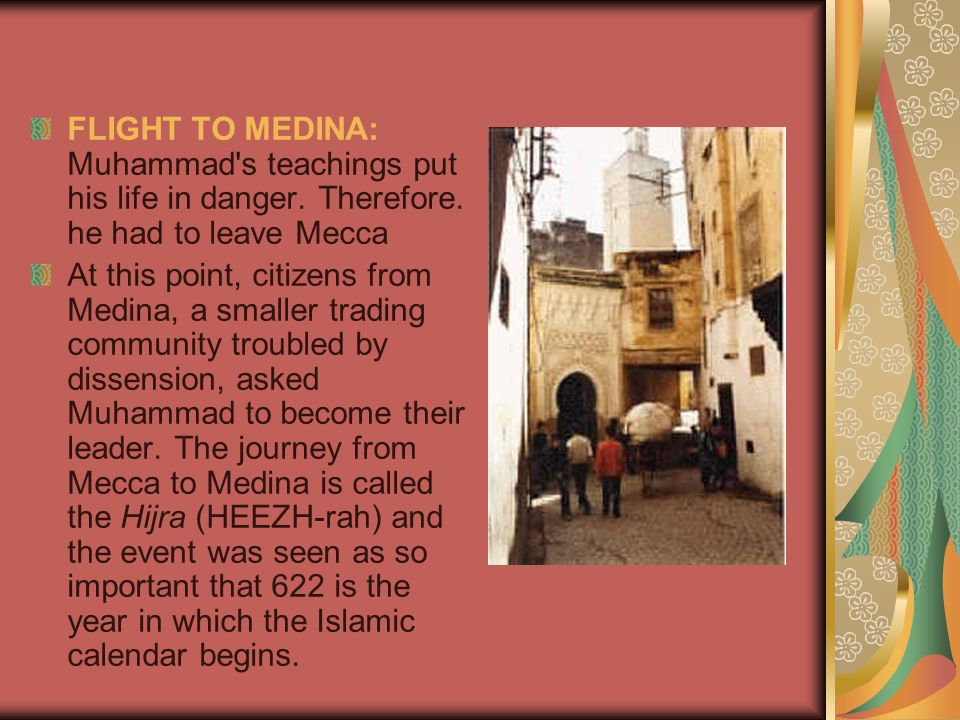 FLIGHT TO MEDINA: Muhammad s teachings put his life in danger.