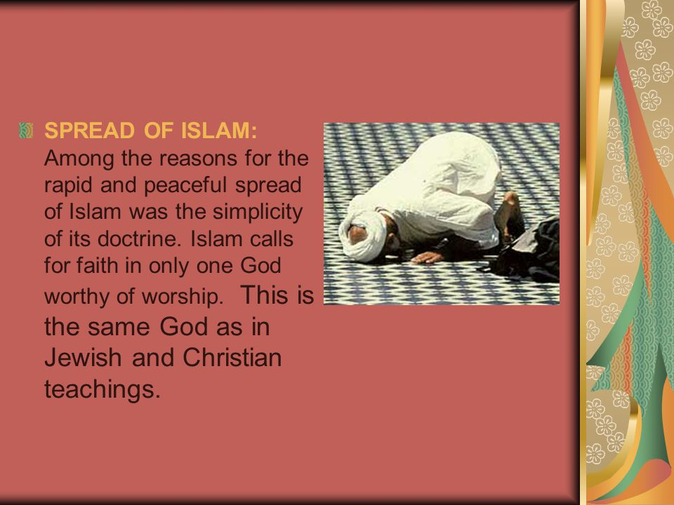 SPREAD OF ISLAM: Among the reasons for the rapid and peaceful spread of Islam was the simplicity of its doctrine.