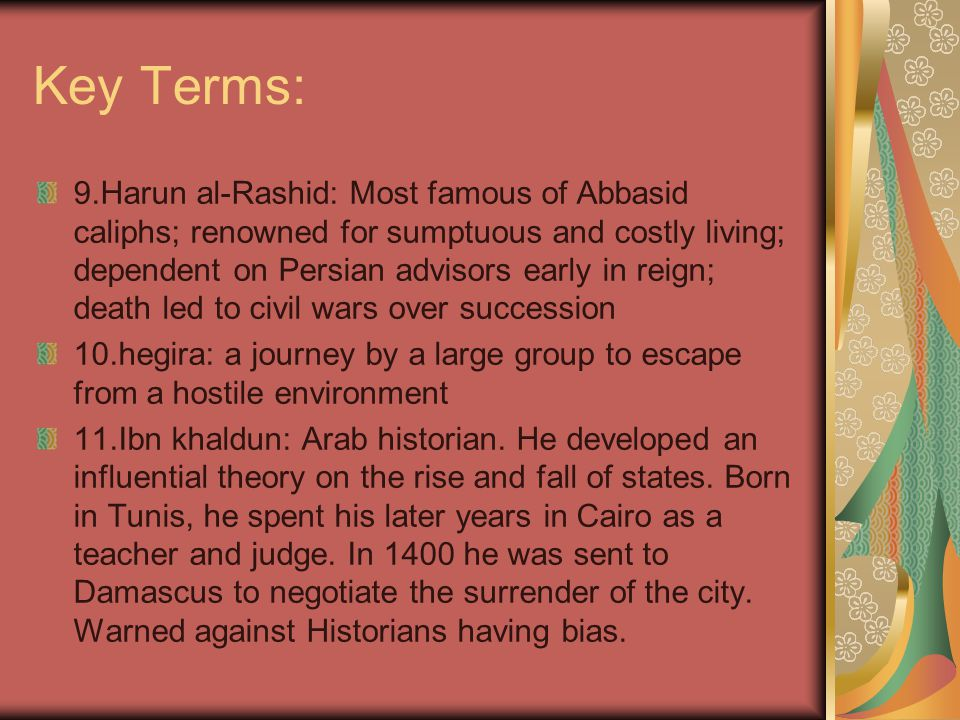 Key Terms: 12.Ibn Rushid: known as Averroes, paraphrased and commented on the works of Aristotle.