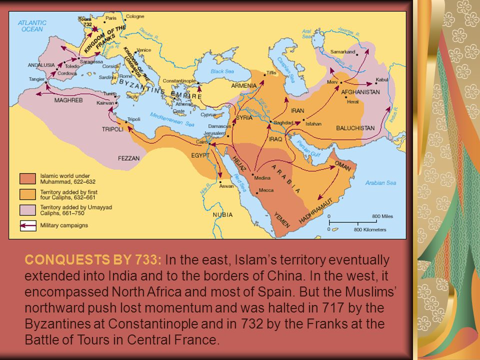 CONQUESTS BY 733: In the east, Islam's territory eventually extended into India and to the borders of China.