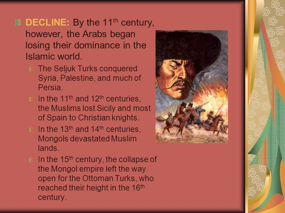 DECLINE: By the 11 th century, however, the Arabs began losing their dominance in the Islamic world.
