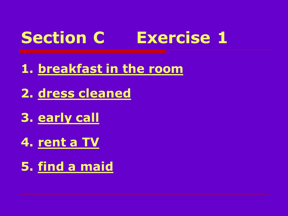 Section CExercise 1 1. breakfast in the room 2. dress cleaned 3.