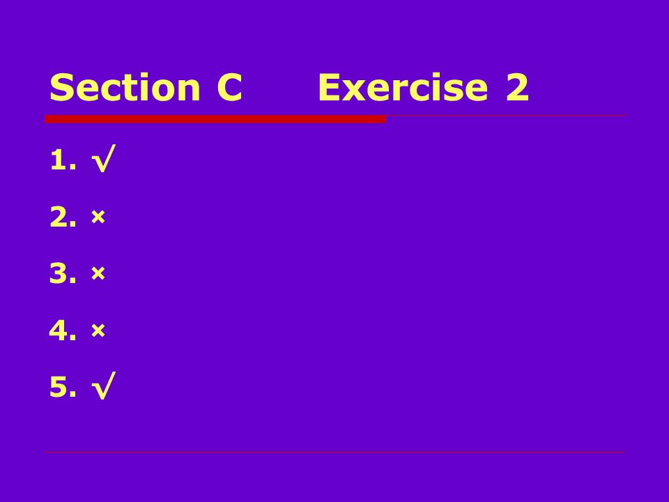 Section CExercise 2 1.√ 2.× 3.× 4.× 5.√