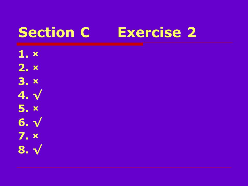 Section CExercise 2 1. × 2. × 3. × 4. √ 5. × 6. √ 7. × 8. √