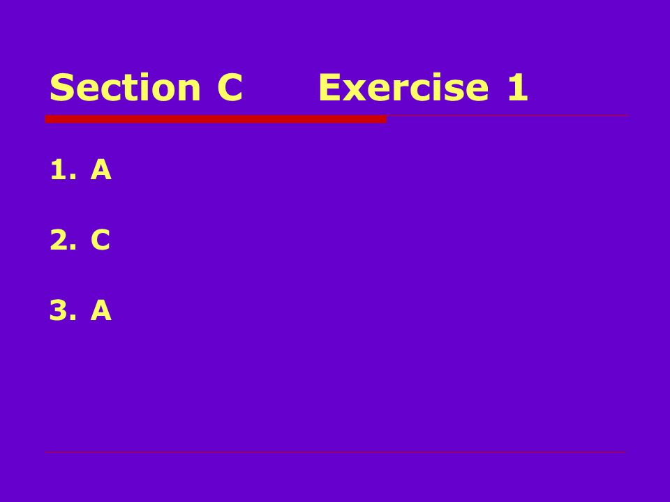Section CExercise 1 1.A 2.C 3.A