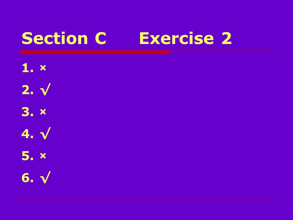 Section CExercise 2 1.× 2.√ 3.× 4.√ 5.× 6.√