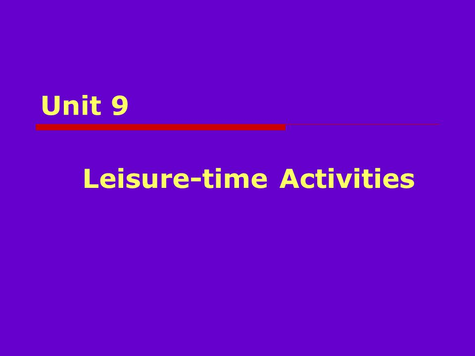 Unit 9 Leisure-time Activities