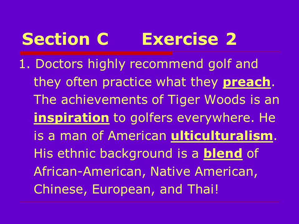 Section CExercise 2 1. Doctors highly recommend golf and they often practice what they preach.