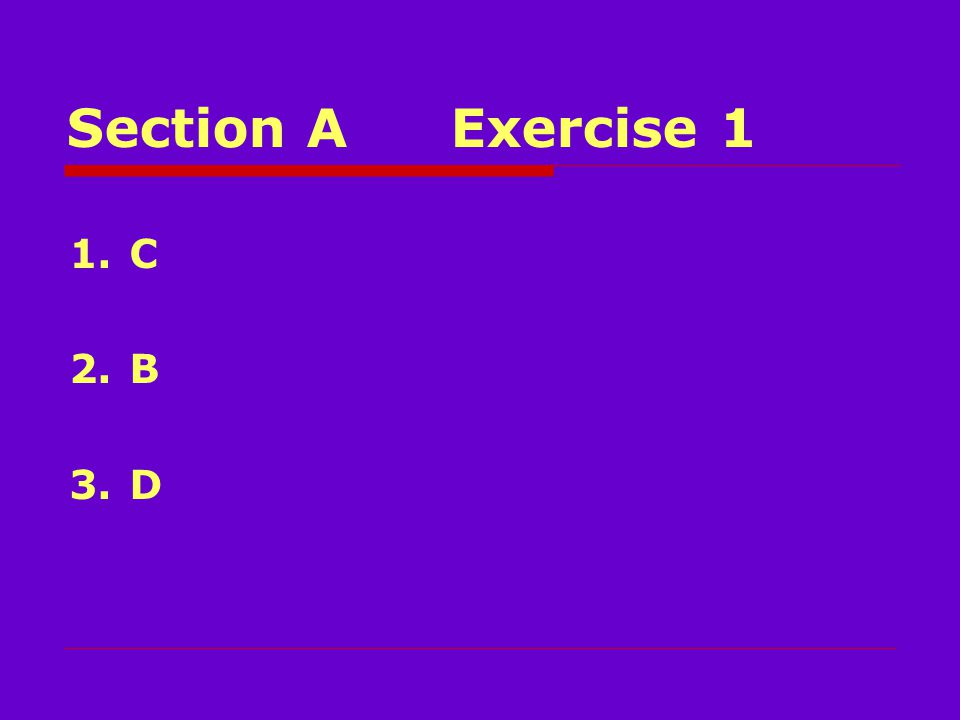 Section AExercise 1 1.C 2.B 3.D