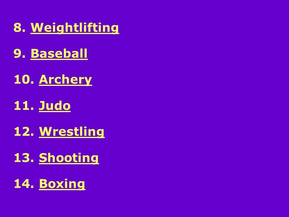 8. Weightlifting 9. Baseball 10. Archery 11. Judo 12. Wrestling 13. Shooting 14. Boxing