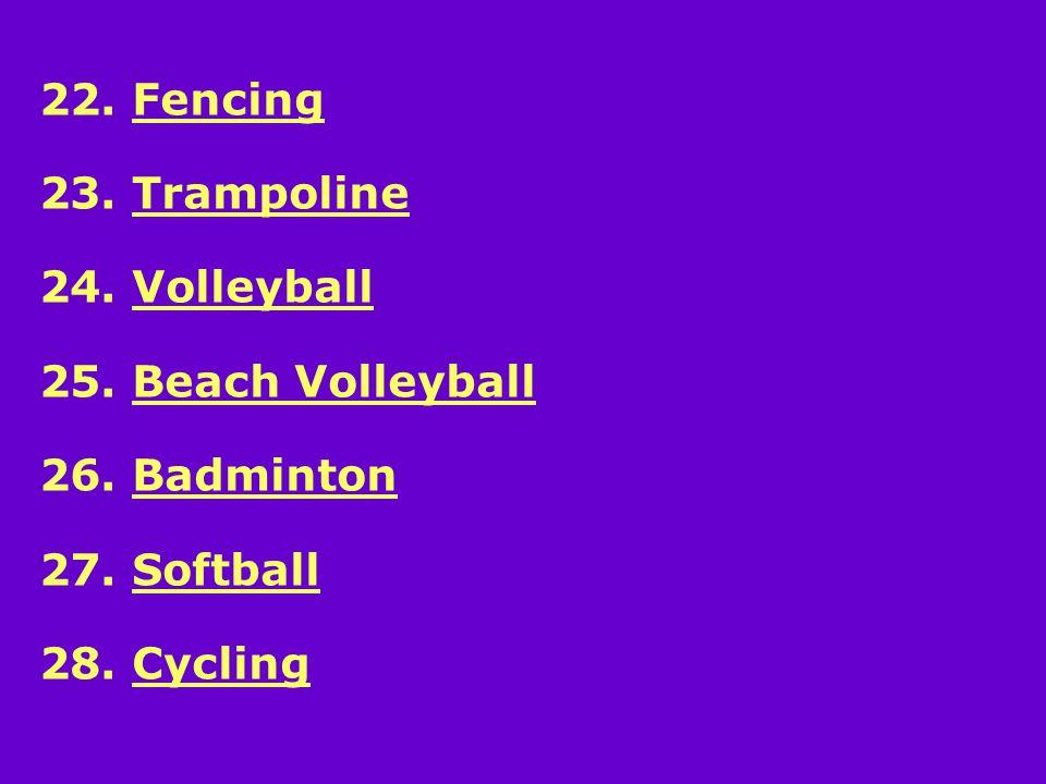 22. Fencing 23. Trampoline 24. Volleyball 25. Beach Volleyball 26.