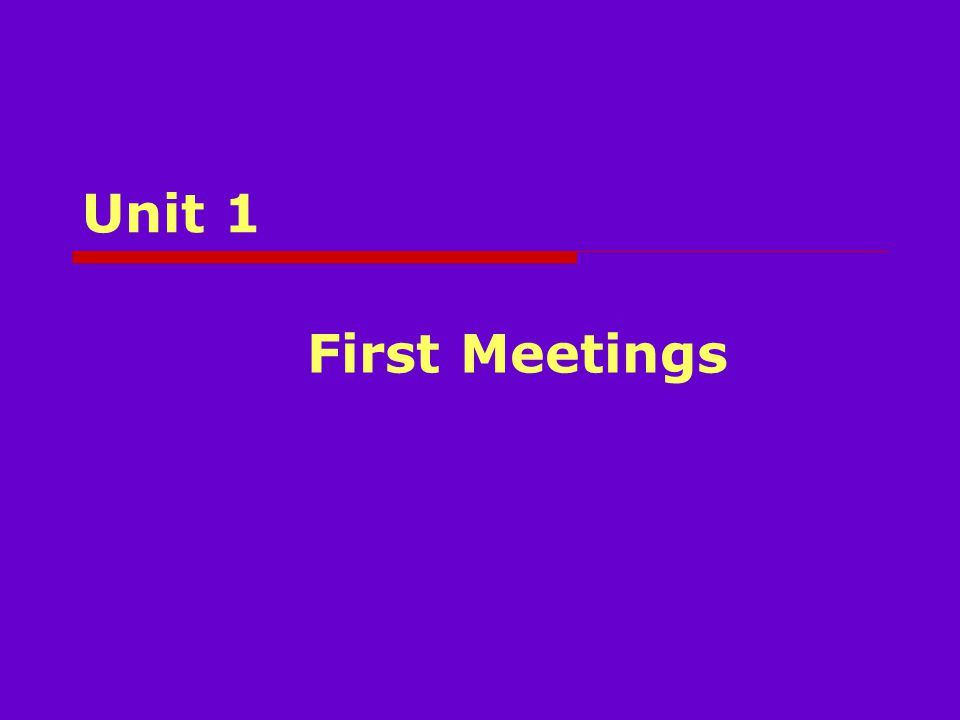 Unit 1 First Meetings