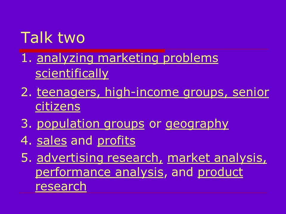 Talk two 1. analyzing marketing problems scientifically 2.