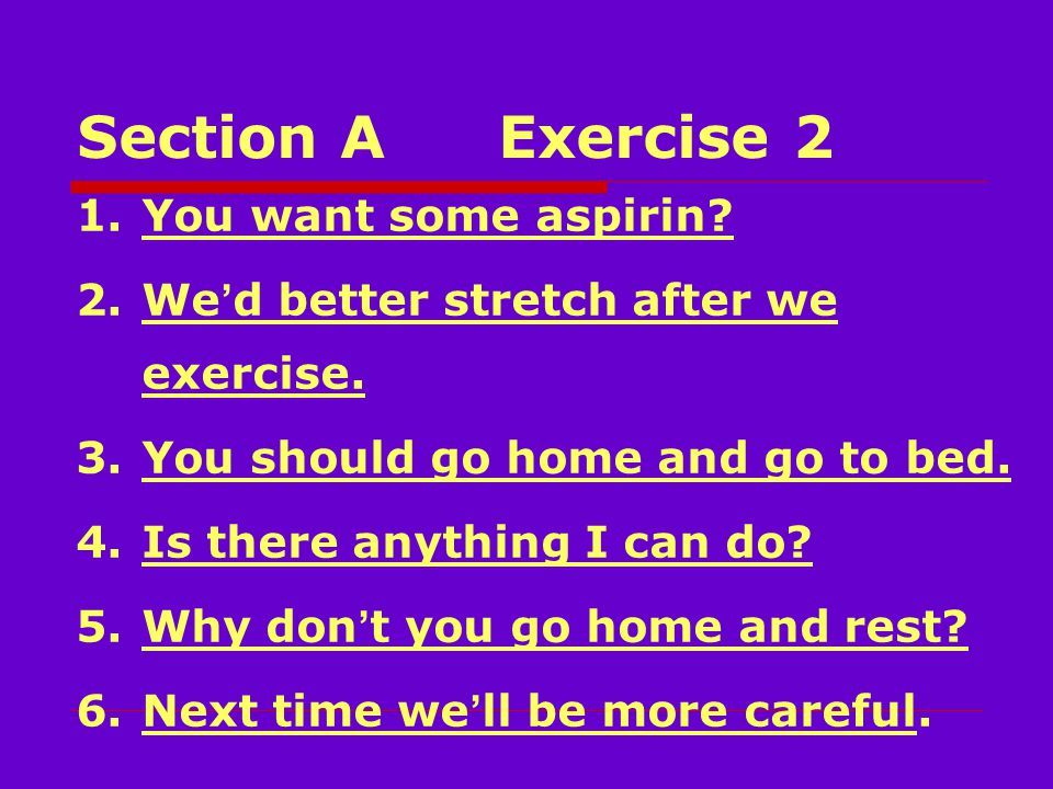 Section AExercise 2 1.You want some aspirin. 2.We ' d better stretch after we exercise.