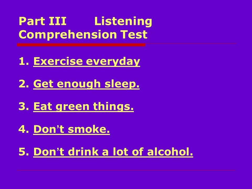 Part III Listening Comprehension Test 1. Exercise everyday 2.
