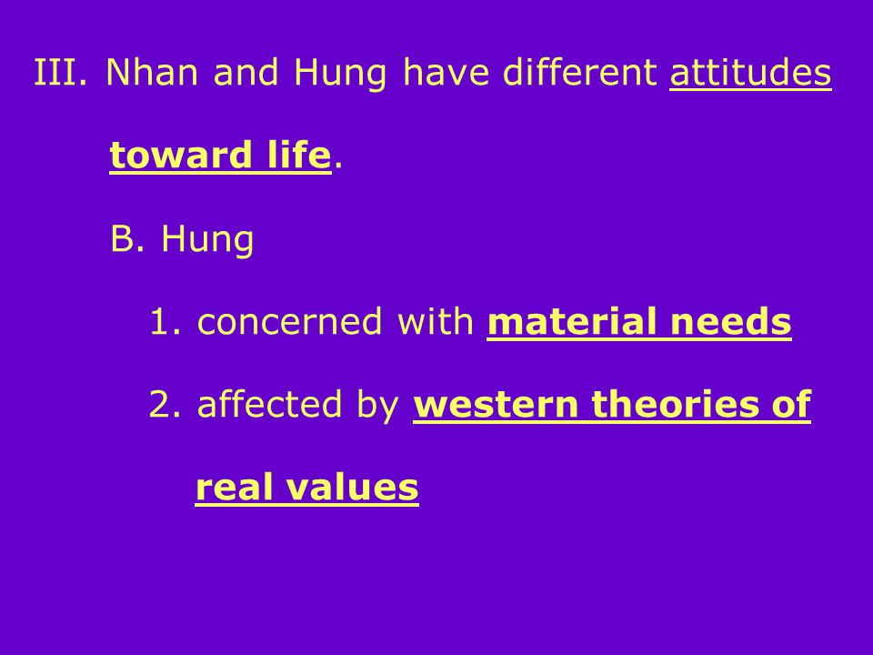III. Nhan and Hung have different attitudes toward life.