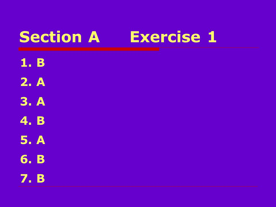 Section AExercise 1 1. B 2. A 3. A 4. B 5. A 6. B 7. B