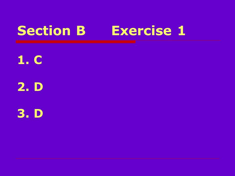 Section BExercise 1 1. C 2. D 3. D