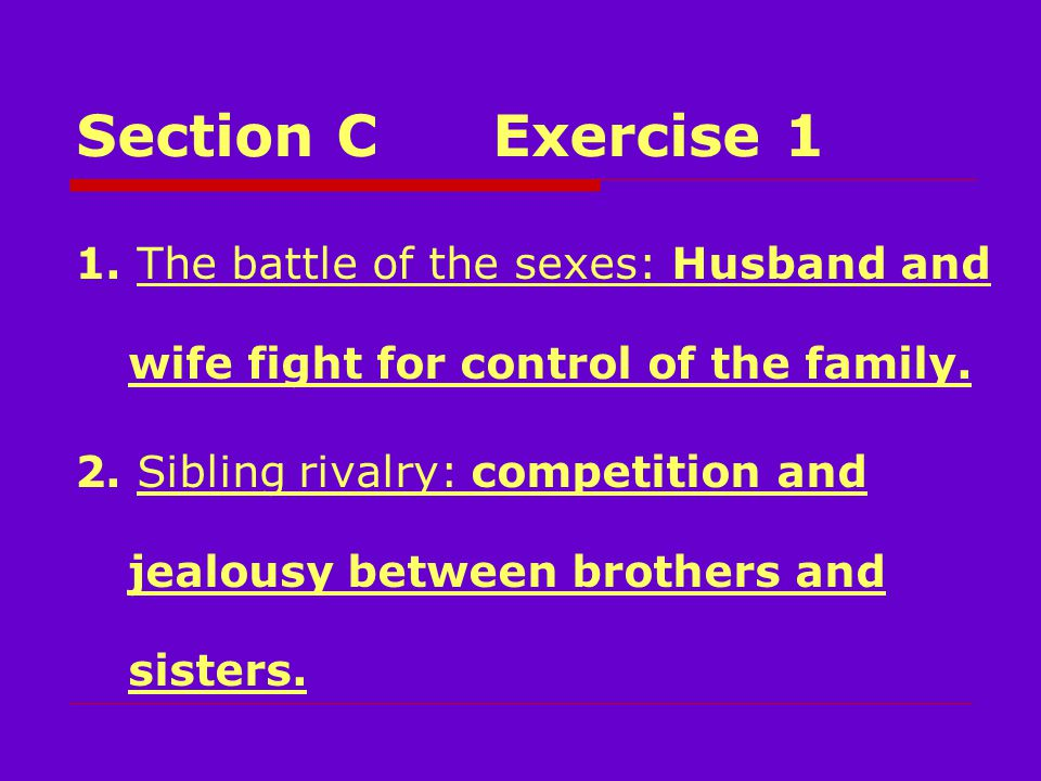 Section CExercise 1 1. The battle of the sexes: Husband and wife fight for control of the family.