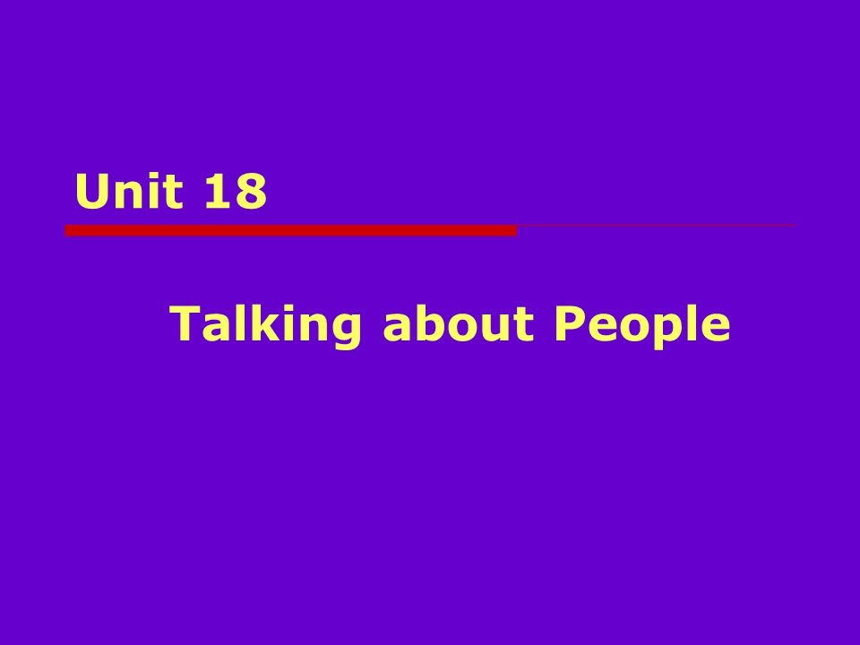 Unit 18 Talking about People