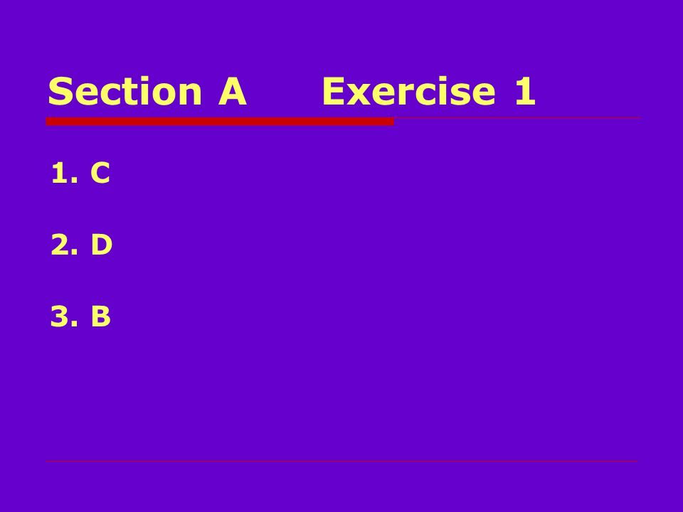 Section AExercise 1 1. C 2. D 3. B