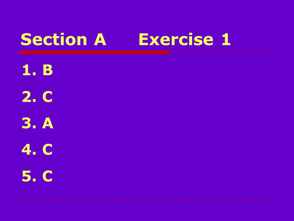 Section AExercise 1 1. B 2. C 3. A 4. C 5. C