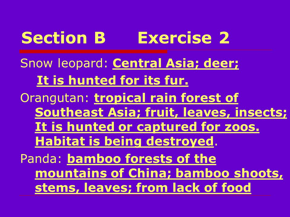 Section BExercise 2 Snow leopard: Central Asia; deer; It is hunted for its fur.