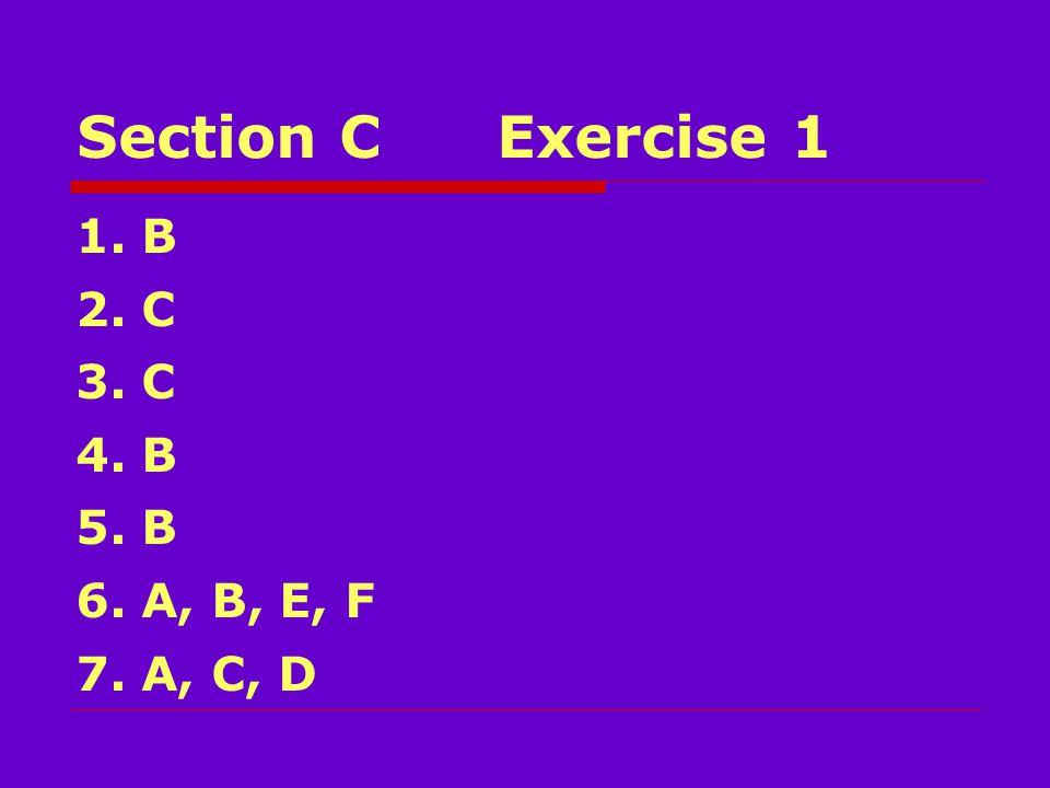 Section CExercise 1 1. B 2. C 3. C 4. B 5. B 6. A, B, E, F 7. A, C, D