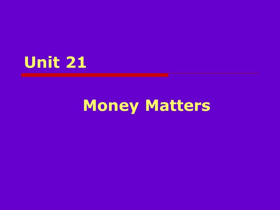 Unit 21 Money Matters