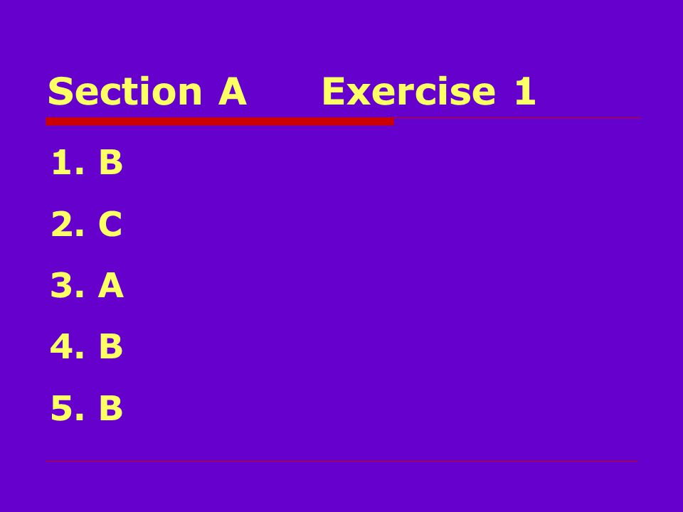 Section AExercise 1 1. B 2. C 3. A 4. B 5. B