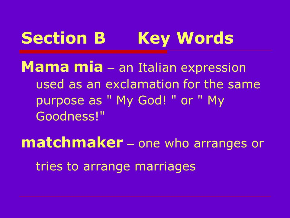 Section BKey Words Mama mia – an Italian expression used as an exclamation for the same purpose as My God.