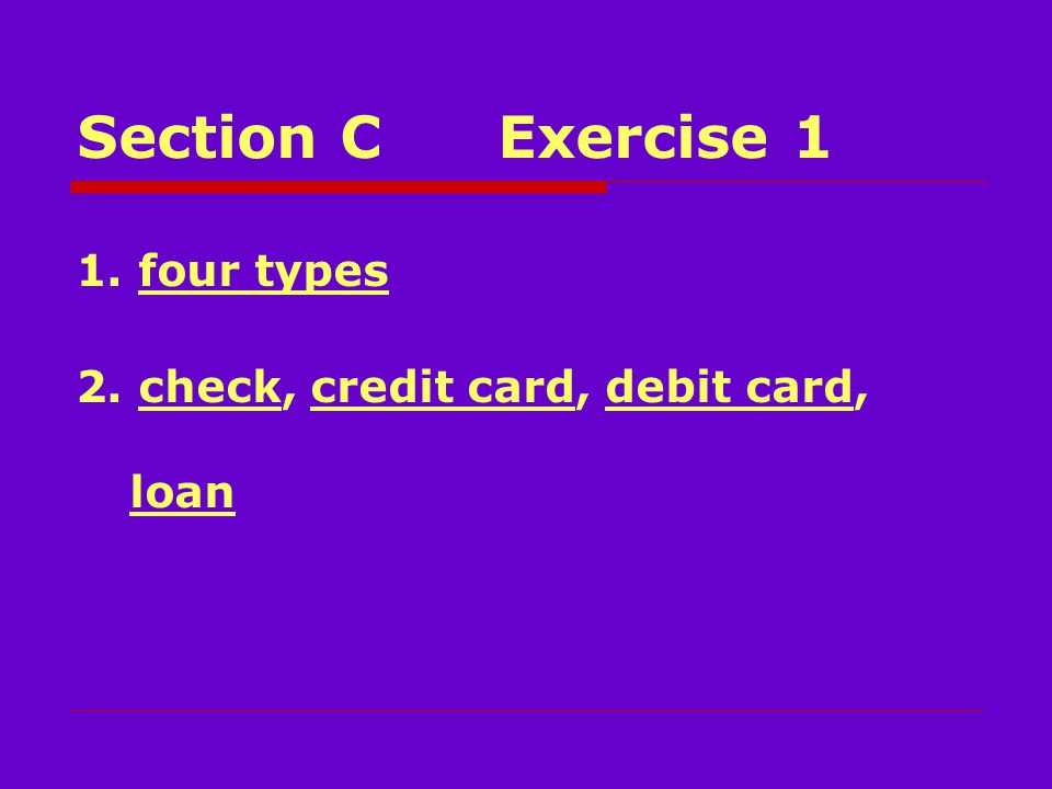 Section CExercise 1 1. four types 2. check, credit card, debit card, loan