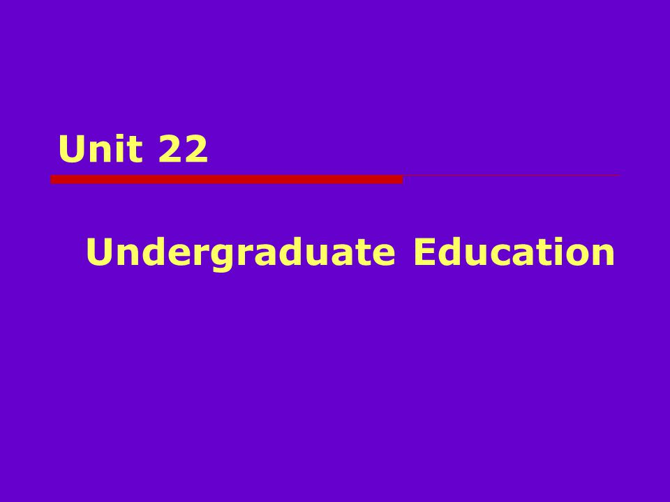 Unit 22 Undergraduate Education