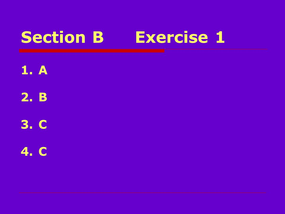 Section BExercise 1 1.A 2.B 3.C 4.C