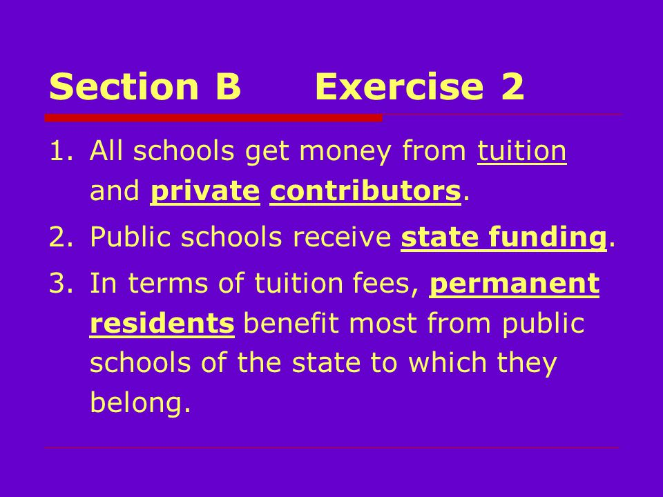 Section BExercise 2 1.All schools get money from tuition and private contributors.