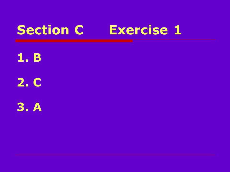 Section CExercise 1 1. B 2. C 3. A