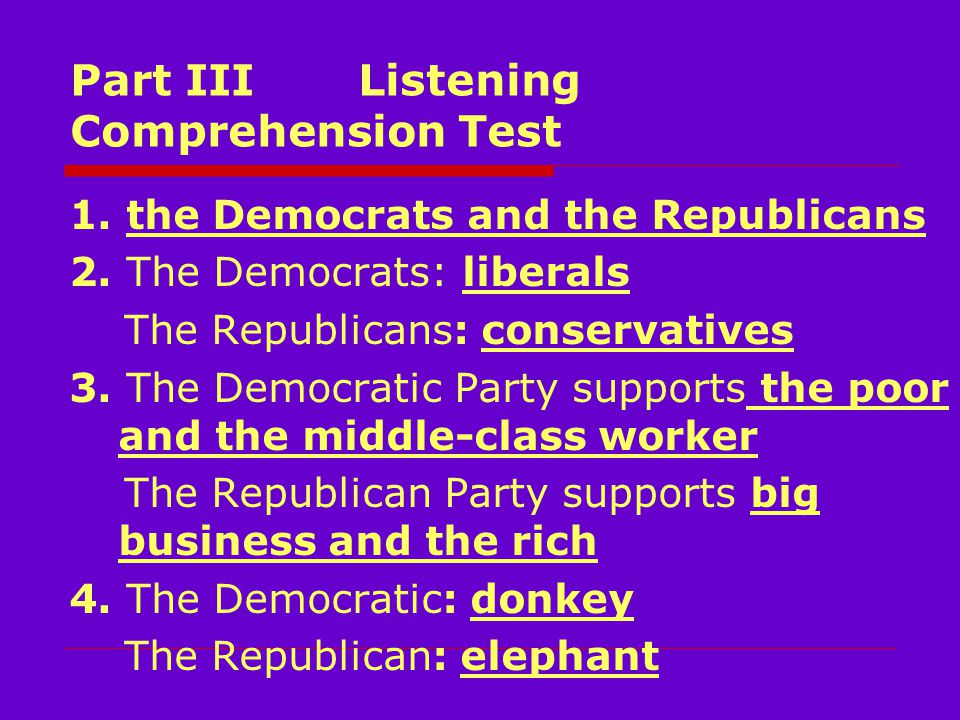 Part III Listening Comprehension Test 1. the Democrats and the Republicans 2.