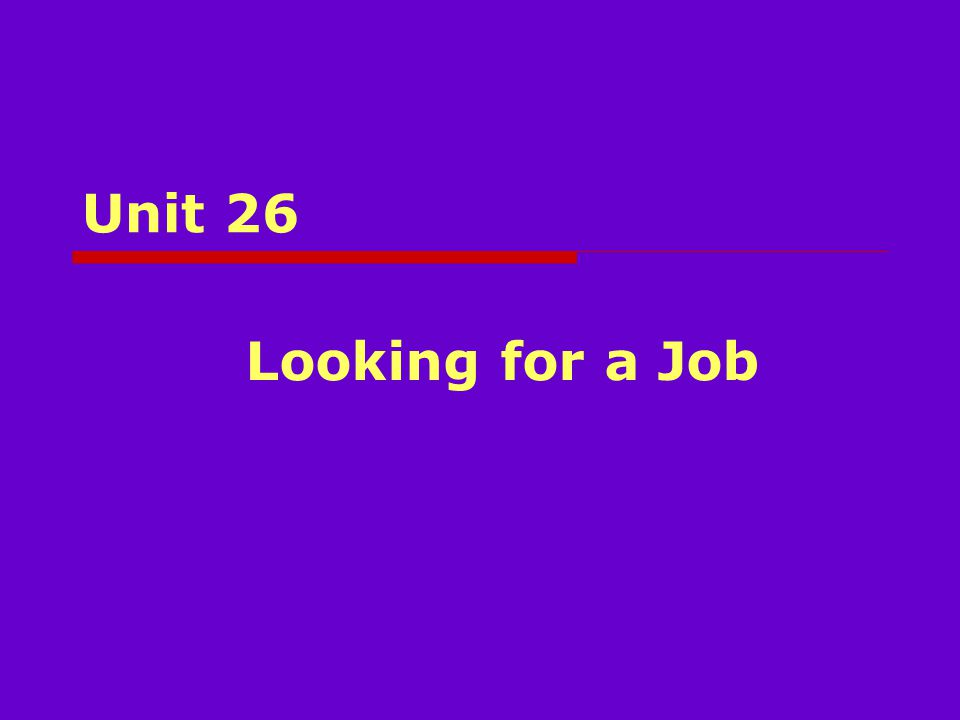 Unit 26 Looking for a Job