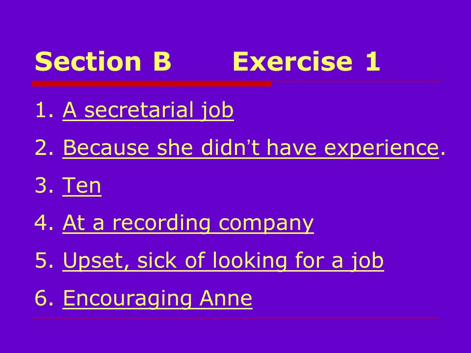 Section B Exercise 1 1. A secretarial job 2. Because she didn ' t have experience.