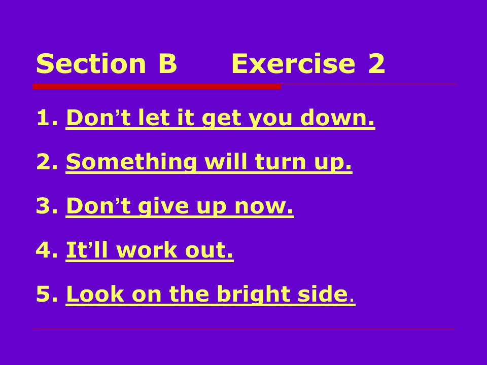 Section BExercise 2 1. Don ' t let it get you down.