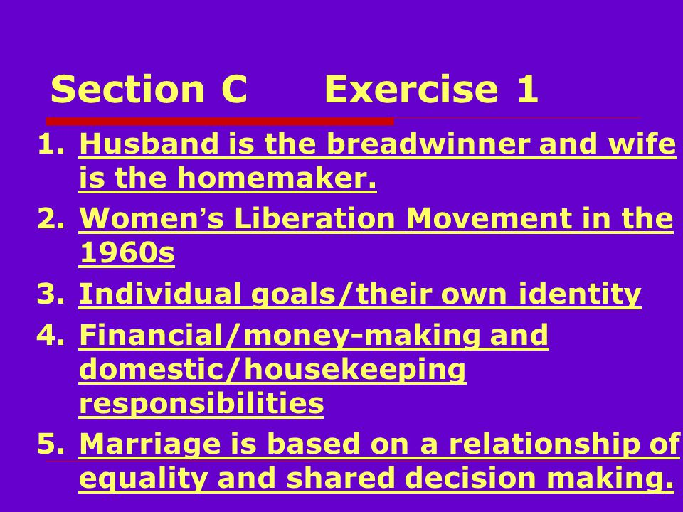 Section CExercise 1 1.Husband is the breadwinner and wife is the homemaker.