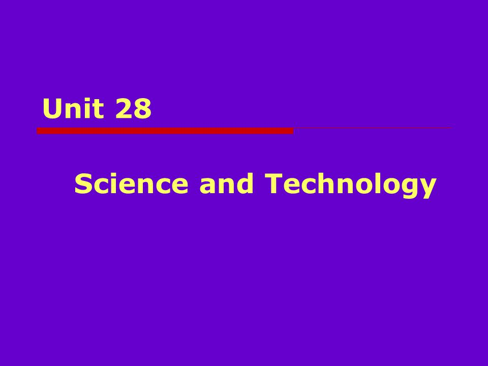 Unit 28 Science and Technology