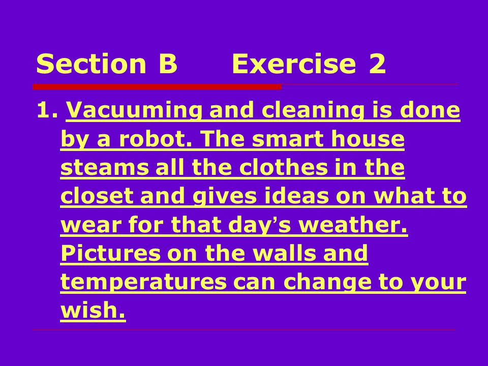 Section BExercise 2 1. Vacuuming and cleaning is done by a robot.