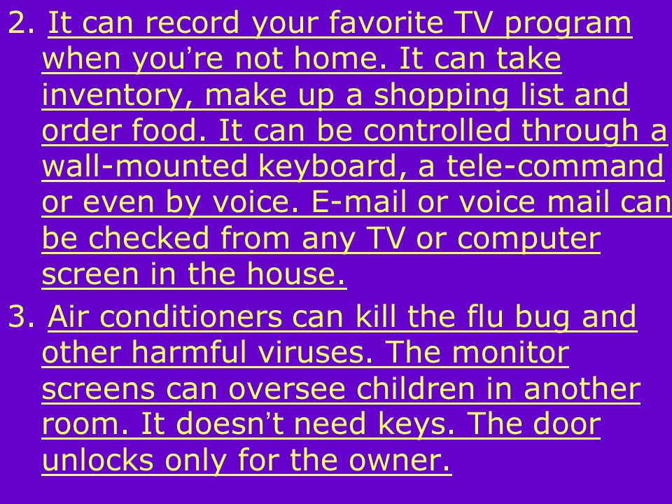 2. It can record your favorite TV program when you ' re not home.