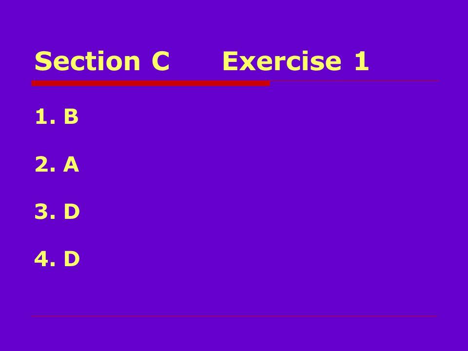 Section CExercise 1 1. B 2. A 3. D 4. D