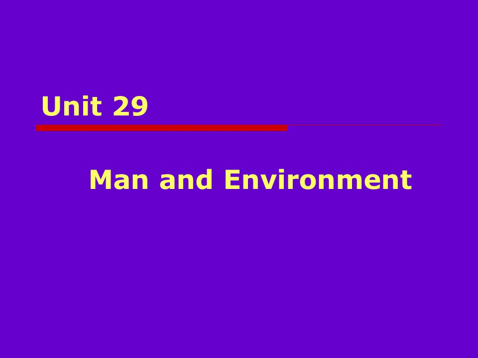 Unit 29 Man and Environment