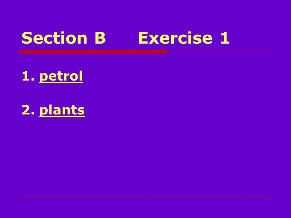 Section BExercise 1 1. petrol 2. plants