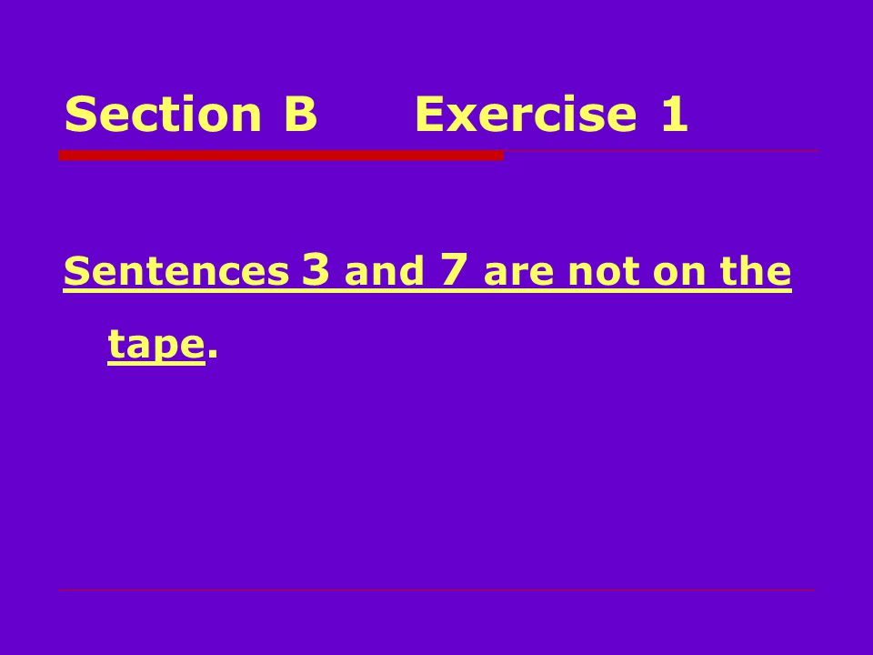 Section BExercise 1 Sentences 3 and 7 are not on the tape.