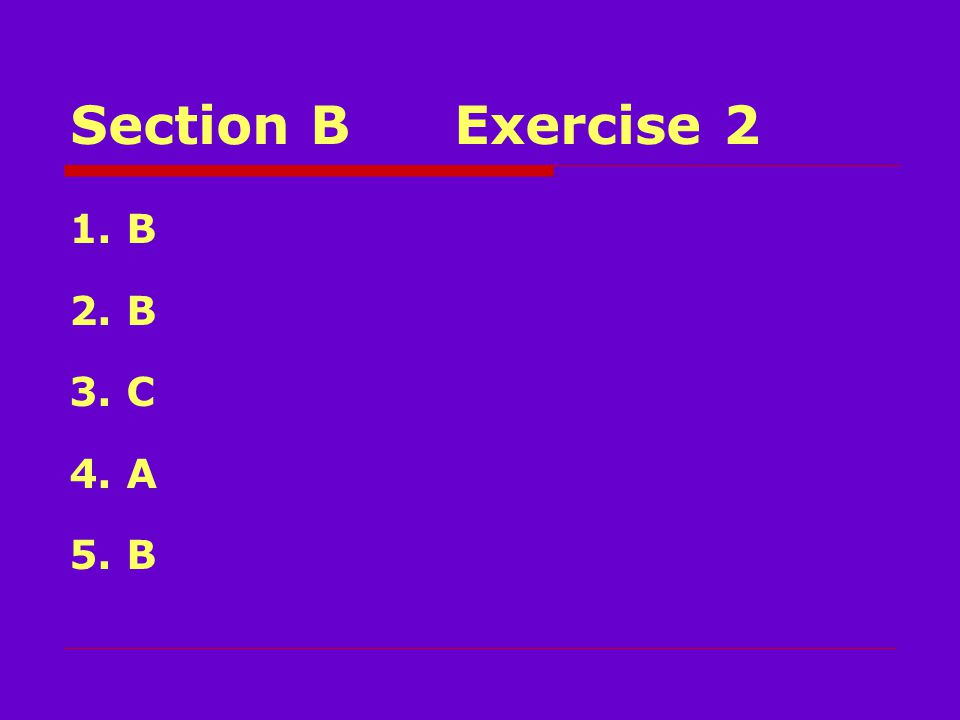 Section BExercise 2 1. B 2. B 3. C 4. A 5. B