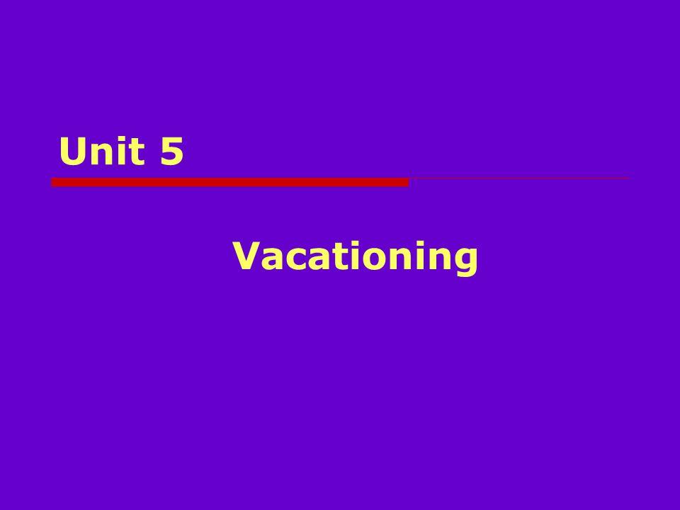 Unit 5 Vacationing